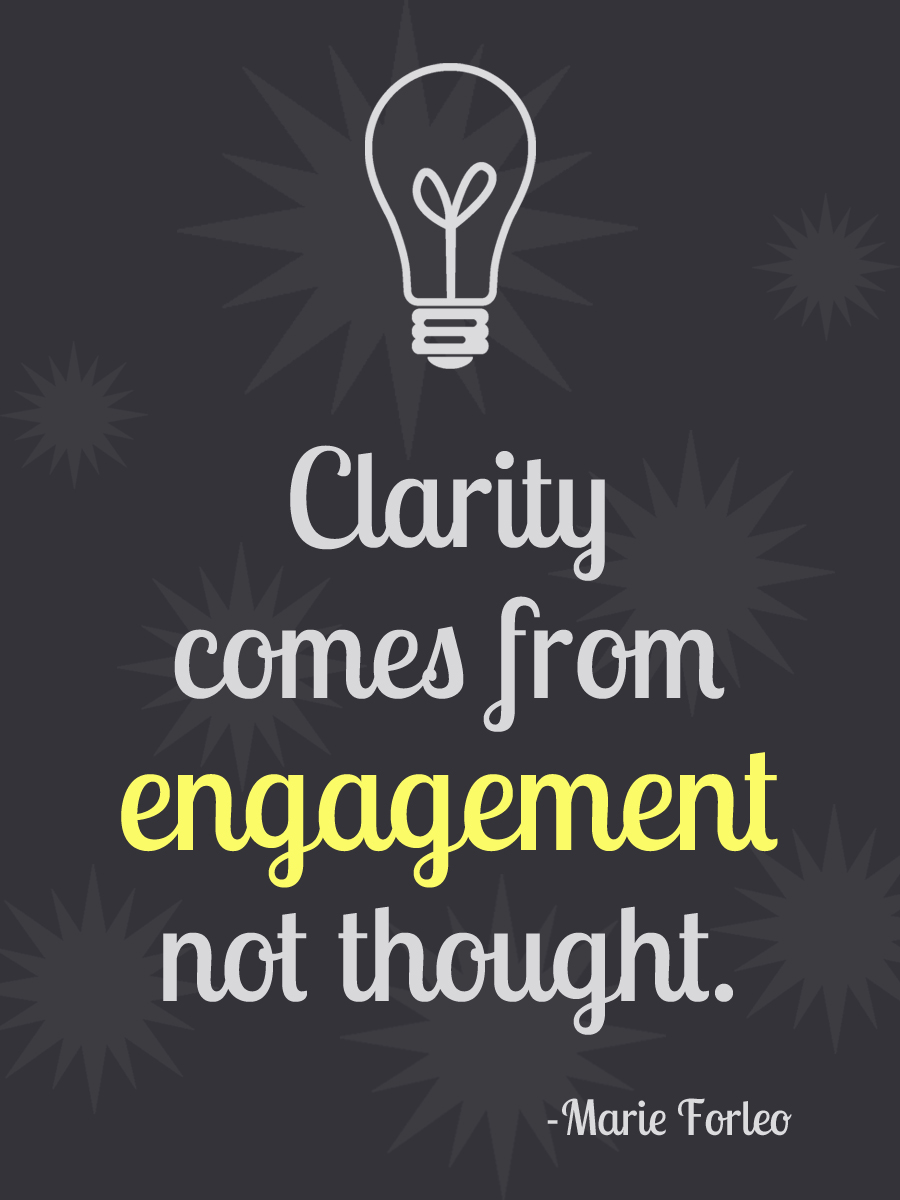 Beautiful Clarity Quote By  Marie Forleo~Clarity Comes From Engagement Not Though.
