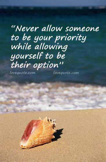 Beautiful Clarity Quote  ~ Never allow someone to be your priority while allowing yourself to be their option .