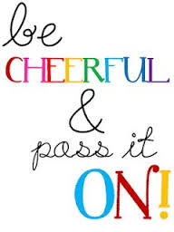 Beautiful Clarity Quotes ~ Be cheerful & Pass it on
