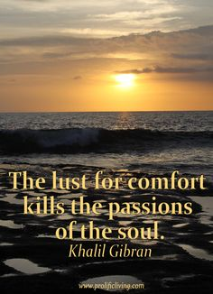 Beautiful Clarity Quotes By Khalil Gibran ~ The lust for comfort kills the passions of the soul
