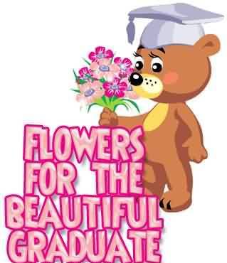 Beautiful Graduate Quotes ~Flowers For The Beautiful Graduate