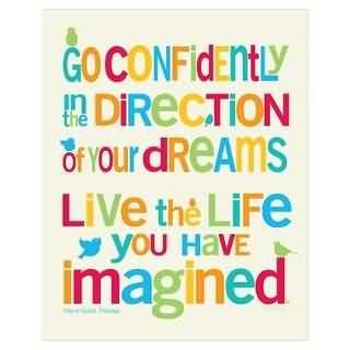 Beautiful Graduation Quote ~Go Confidently In The Direction Of Your Dreams Live The Life You Have Imagined.