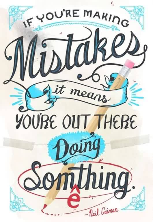Beautiful Graduation Quotes By Neil Gaiman ~ If You're Making Mistakes It Means You're Out There Doing Something