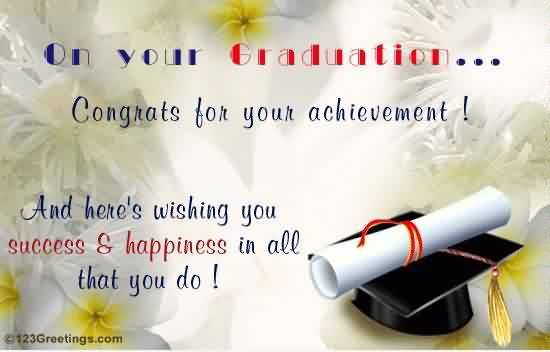 Beautiful Graduation Quotes ~On Your Graduation… Congrats For Your Achievement! And Here's Wishing You Success & Happiness In All That You Do!