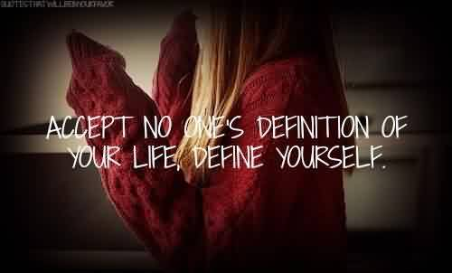 Beautiful Quotes~ Define yourself