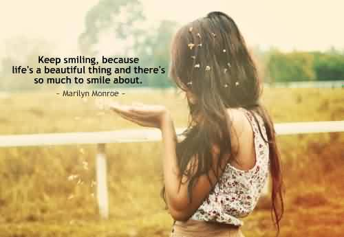 Beautiful Quotes on Life by Marilyn Monroe - Keep smiling because Life is beautiful
