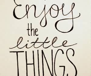 Beautifull Life Quotes   Enjoy The Every Little Things In Your Life