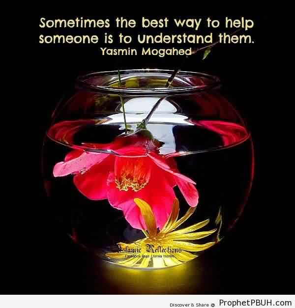 Best Cahrity Quote By Yasmin Mogahed~ Sometimes The best way to help someone is to understand them.
