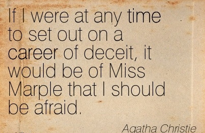 Best Career Quotes by  Agatha Christie~If I Were At Any Time To Set Out On A Career Of Deceit, It Would Be Of Miss Marple that I Should be Afraid.