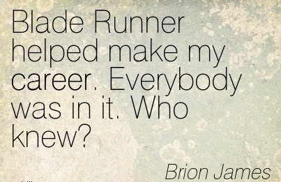 Best Career Quotes by  Brion James~Blade Runner Helped Make My Career. Everybody Was in it. Who Knew