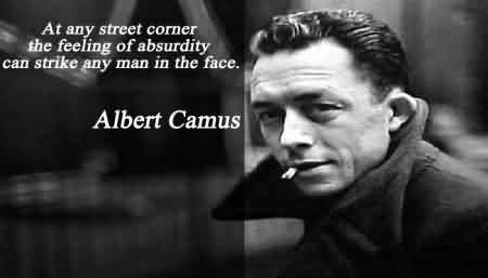 Best Celebrity Quote by Albert Camus~ At any street corner the feeling of absurdity can strike any man in the face