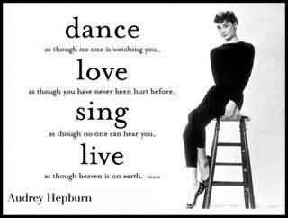 Best Celebrity Quote By Audrey Heqburn~Dance,Love,Sing,Live..
