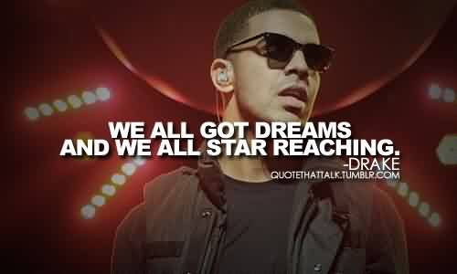 Best Celebrity Quote By Drake~ We all Got Dreams & Star Reaching