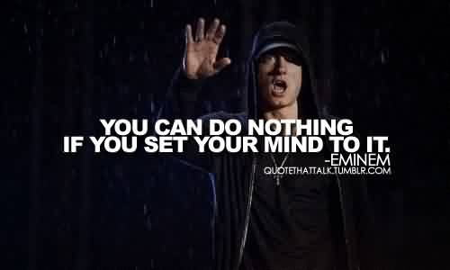 Best  Celebrity Quote By Eminem~ You can do nothing if you set your mind to it.
