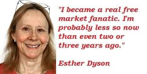 Best Celebrity Quote By Esther Dyson~ I became a real free market fanatic.