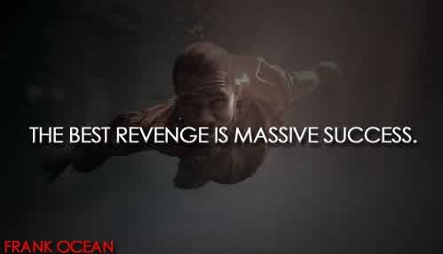 Best Celebrity Quote By Frank Ocean~ the best revenge is massive success.