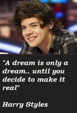 Best  Celebrity Quote By Harry styles~ A dream is only a dream..