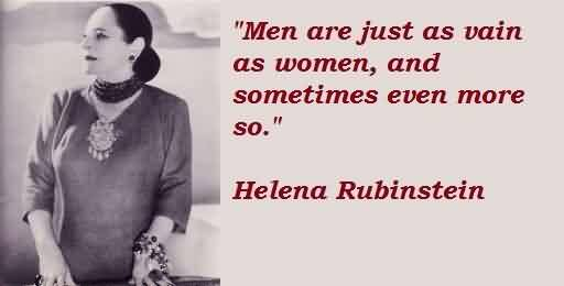 Best  Celebrity Quote By Helena Rubinstein ~ Men are just as vain as woman , and sometimes even more so.