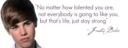 Best Celebrity Quote By Justin Bieber~ No matter how talented you are, not everybody is going to like you…
