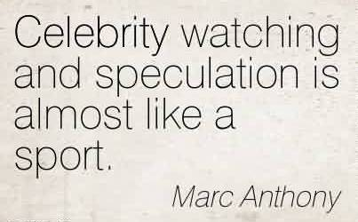 Best Celebrity Quote By Marc Anthony ~ Celebrity watching and speculation is almost like a sport.