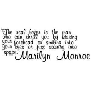 Best Celebrity Quote By Marilyn ~ I real lover is the man who can thrill you by kissing your forehead or smiling into your eyes or just staring into space.