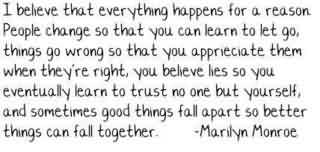 Best  Celebrity Quote By Marilyn Monroe~ I believe that everthing happens for a reason People change so that you can learn to let go, things go wrong so that you apprieciate…