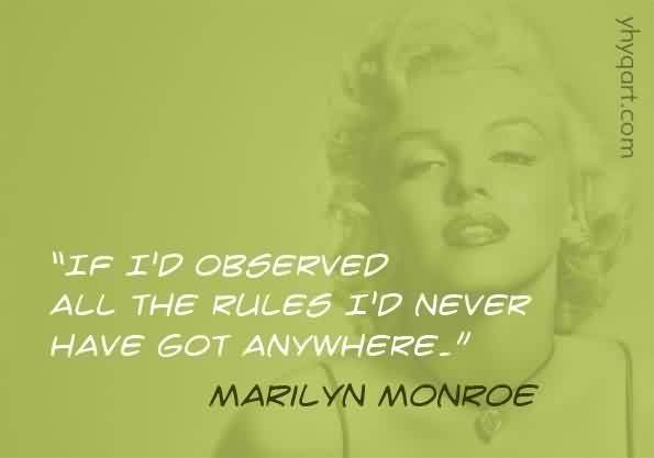 Best Celebrity Quote By Marilyn Monroe~ If i'd observed all teh rules i'd never have got anywhere.