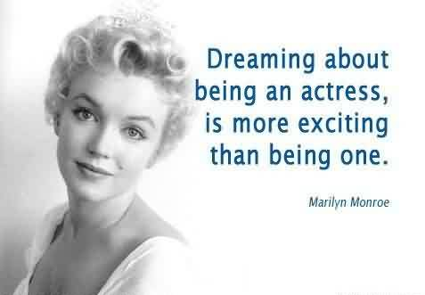 Best Celebrity Quote By Merilyn Monroe~ Dreaming About being an actress, is more exciting than being one.