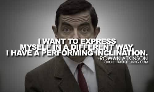 Best Celebrity Quote By Rowan Atkinson~ I have a performing inclination.