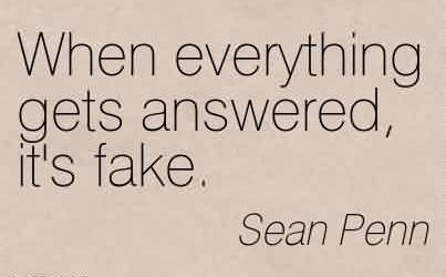 Best  Celebrity Quote By Sean Penn ~ When everything gets answered, it's fake.