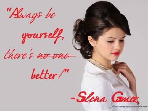 Best Celebrity Quote By Selena gomez~ Always be yourself…
