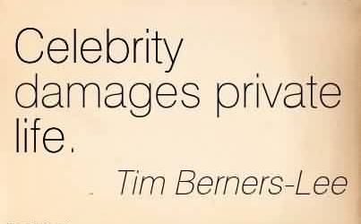 Best  Celebrity Quote By Tim Berners-lee~ Celebrity damages private life.