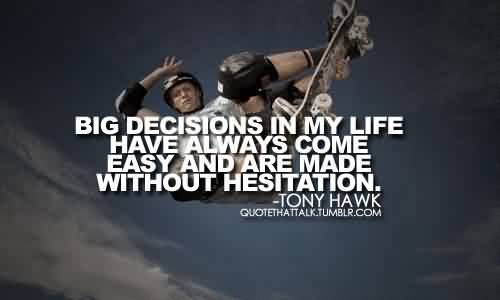 Best Celebrity Quote By Tony Hawk~My life have always come easy..