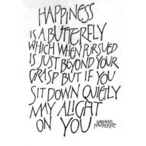 Best  Celebrity Quote ~ Happiness is a butterfly which when  pursued is just beyond your …