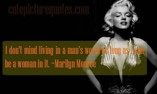 Best Celebrity Quote ~ I don't mind living ina man's …