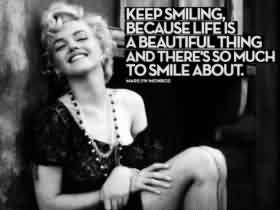Best Celebrity Quote ~ Keep smiling because life is a beautiful thing and there's so much to smile about.
