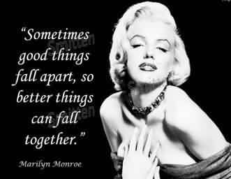 Best  Celebrity Quote ~Somtimes good things fall apart ,so better things can fall together.