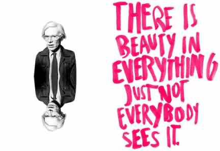 Best Celebrity Quote ~ There is beauty in everything just not everybody sees it.