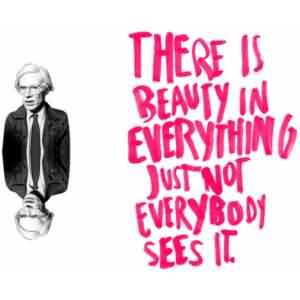 Best  Celebrity Quote ~ There is beauty in everything justnot everybody sees it.