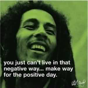 Best Celebrity Quote ~ you just can't live in that negative way.. make way for the positive day.