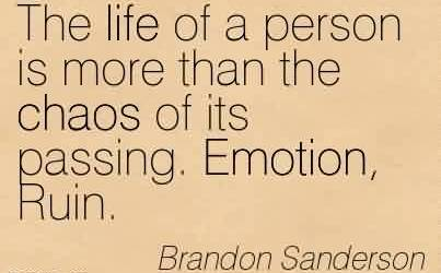 Best Chaos Quote By Brandon Sanderson~The life of a person is more than the chaos of its passing. Emotion, Ruin.