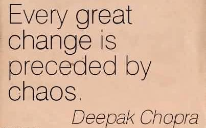 Best Chaos Quote  by Deepak Chopra ~ Every Great Change Is Preceded By Chaos.