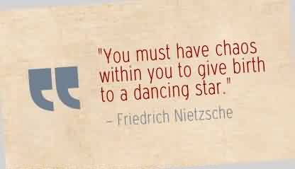 Best Chaos Quote By Friedrich Nietzsche You Must Have Chaos Within