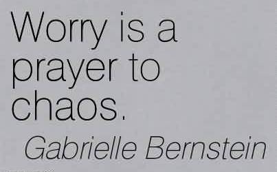 Best Chaos Quote by Gabrielle Bernstein~ Worry Is A Prayer To Chaos.