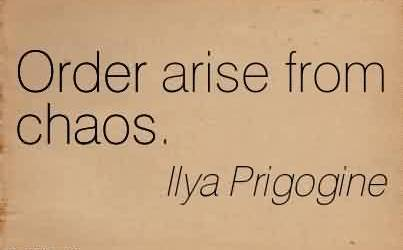 Best Chaos Quote by Ilya Prigogine~Order arise from chaos.