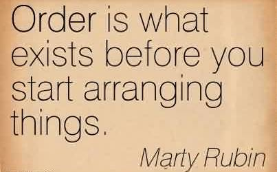 Best Chaos Quote By Marty Rubin~Order is what exists before you start arranging things.