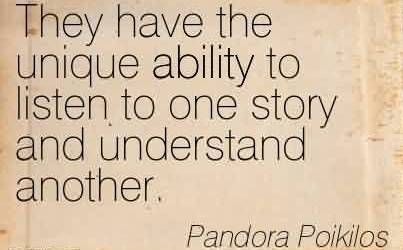 Best Chaos Quote By Pandora Poikilos ~They Have The Unique Ability To Listen To one Story And Understand Another.