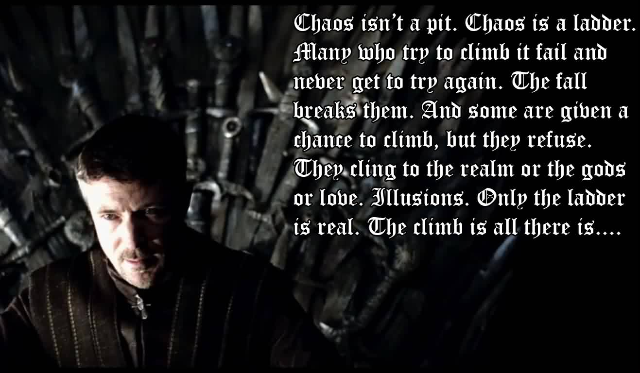 Best  Chaos Quote ~ Chaos Isn't A Pit. Chaos Is A Ladder. Many Who Try To Climb It Fail And Never get To Try Again…….