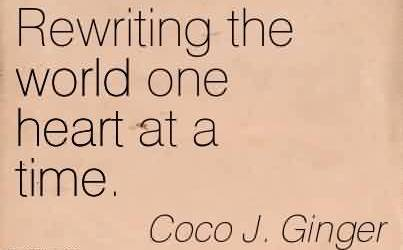 Best Chaos Quote Coco J. Ginger~ Rewriting The World One Heart At A Time.