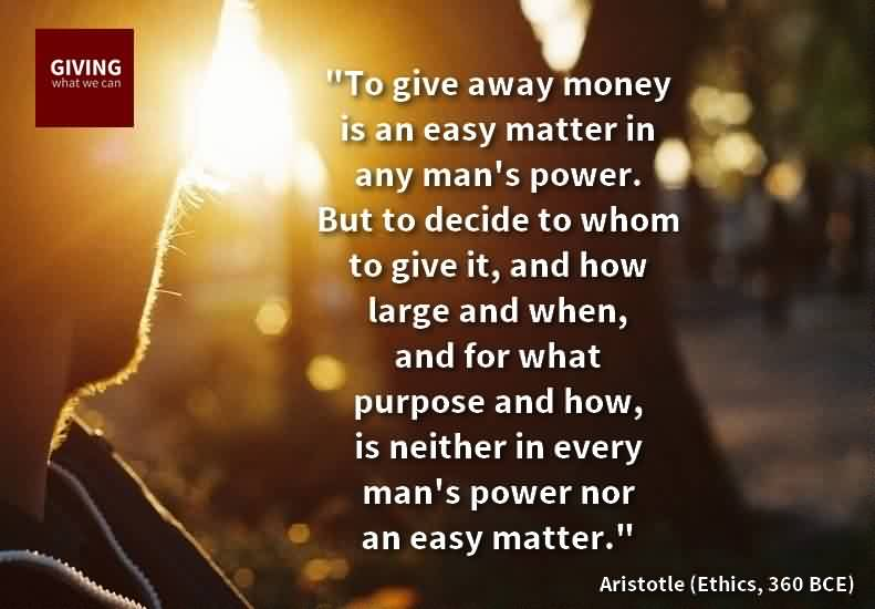 Best Charity Quote By Aristotle~ To give away money is an easy matter in any man's power.